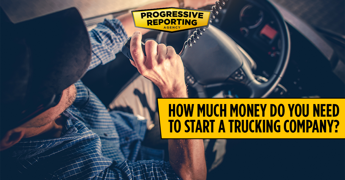 How Much Money Do You Need To Start A Trucking Company Progressive
